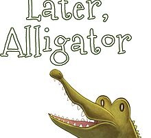 See Ya Later Alligator by matterdeep