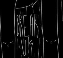 Break Us. Sticker