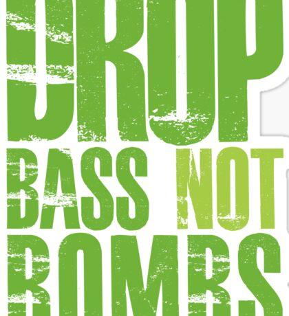 Drop Bass Not Bombs (neon/light neon)  Sticker