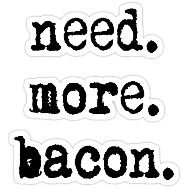 Need.More.Bacon. by trevorr