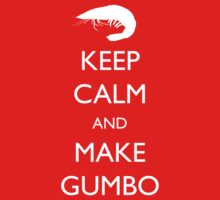 Keep Calm and Make Gumbo by machmigo