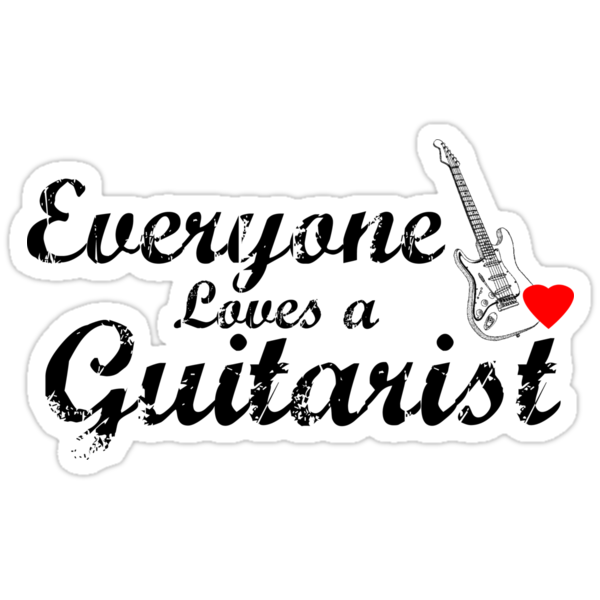 Everyone Loves a Guitarist by shakeoutfitters