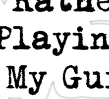 I'd Rather Be Playing Guitar Sticker