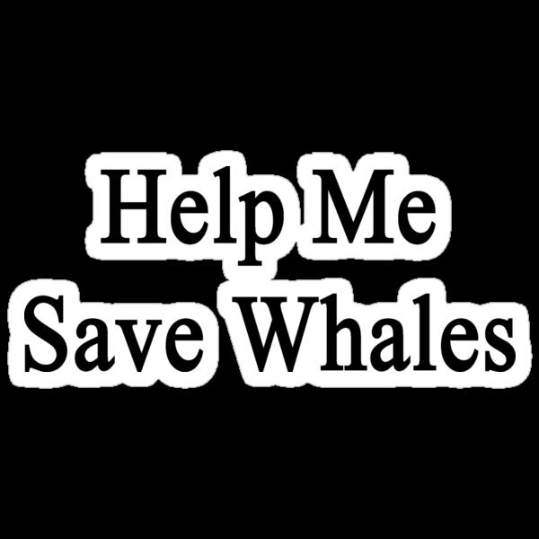 Help Me Save Whales by supernova23