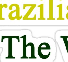 Brazilian All The Way Sticker