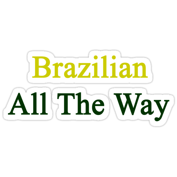 Brazilian All The Way by supernova23