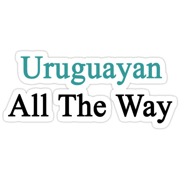 Uruguayan All The Way by supernova23