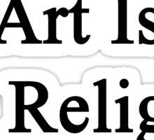 Art Is My Religion Sticker