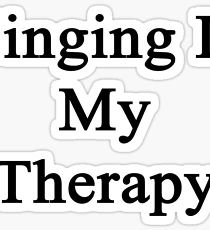 Singing Is My Therapy Sticker
