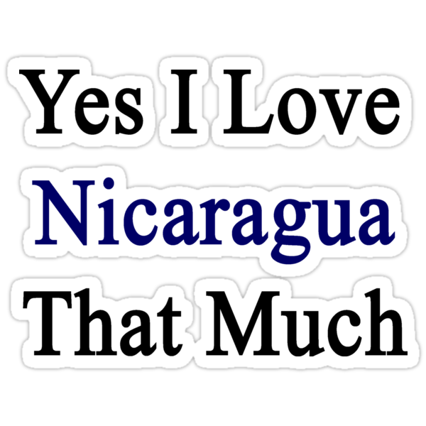 Yes I Love Nicaragua That Much by supernova23