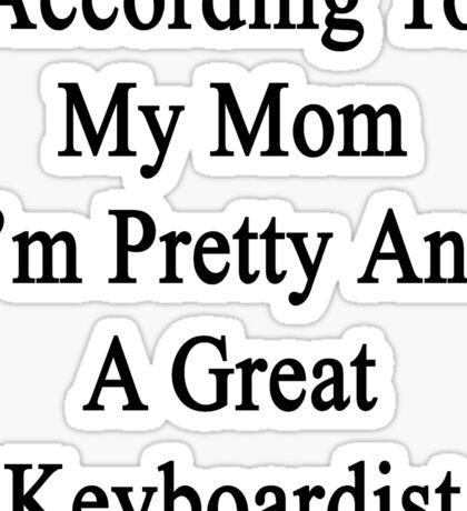 According To My Mom I'm Pretty And A Great Keyboardist Sticker