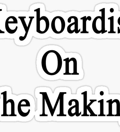 Keyboardist On The Making Sticker