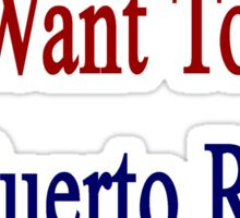 You Know You Want To Be Puerto Rican Like Me Sticker