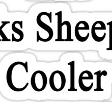 I'm The Girl Who Thinks Sheep Are Cooler Than Anything Else Sticker
