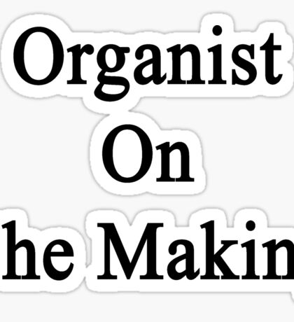 Organist On The Making Sticker