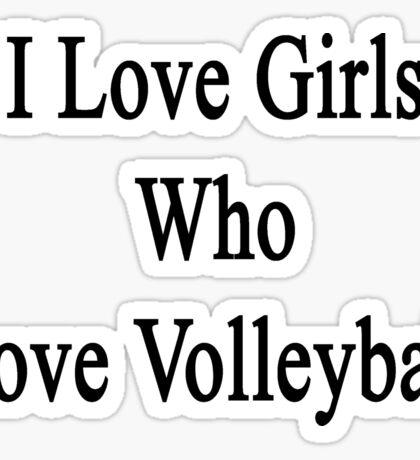 I Love Girls Who Love Volleyball Sticker