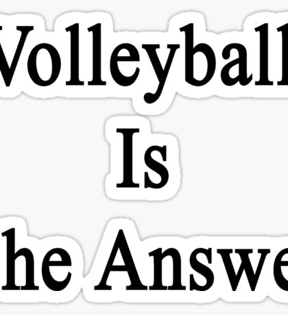 Volleyball Is The Answer Sticker