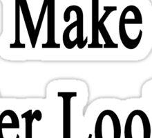 Plumbers Make Better Looking Children Sticker