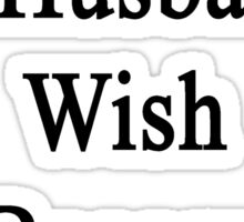 I Support My Husband's Wish To Become A Fireman Sticker