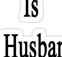 Making Furniture Is My Husband's Therapy Sticker