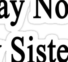 I'm Proud To Say Now My Sister Is A Lawyer  Sticker