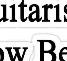 Guitarists Know Better Sticker