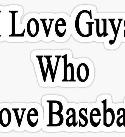 I Love Guys Who Love Baseball Sticker