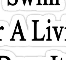 My Dad Doesn't Swim For A Living He Does It For Fun Sticker