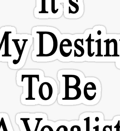 It's My Destiny To Be A Vocalist Sticker