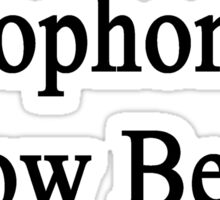 Saxophonists Know Better Sticker