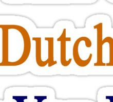 I'm That Cute Dutch Guy You Like Sticker