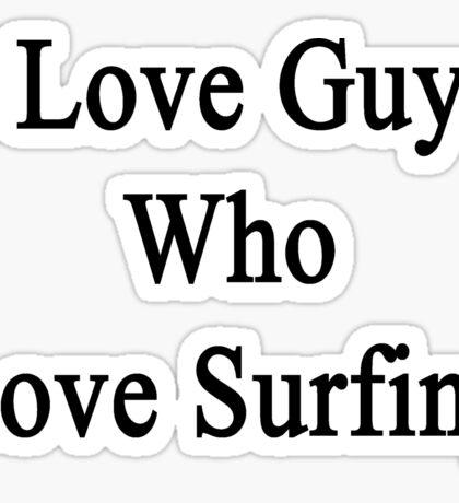 I Love Guys Who Love Surfing  Sticker
