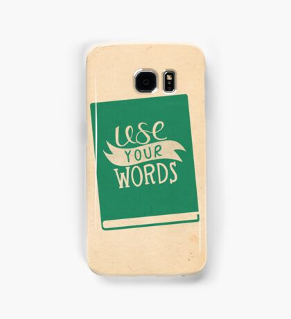 Use Your Words Samsung Galaxy Case/Skin