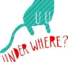 """Under Where?"" Sticker by thekitschycat"