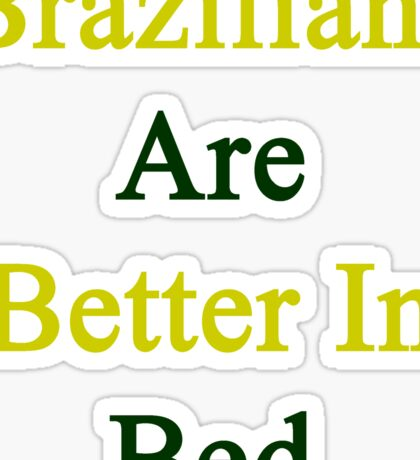 Brazilians Are Better In Bed Sticker