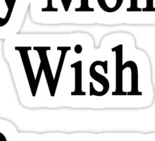 I Support My Mom's Wish To Become An Electrician  Sticker