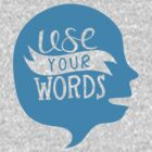 Use Your Words (Alternate) by andotherpoems