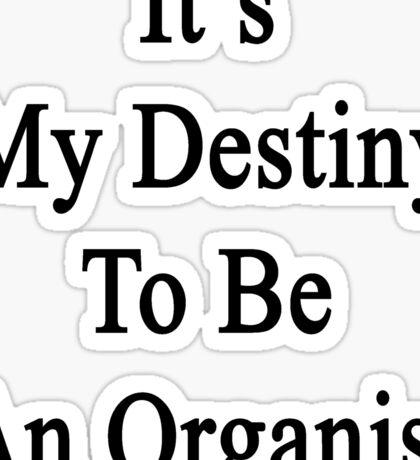 It's My Destiny To Be An Organist  Sticker