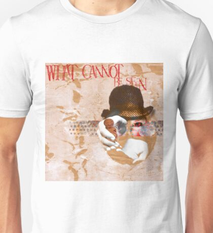 What Cannot Be Seen Unisex T-Shirt