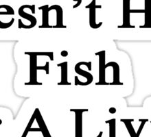 My Daughter Doesn't Heal Fish For A Living She Does It For Fun Sticker