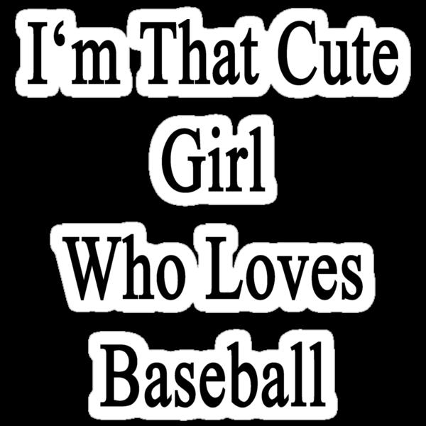 I'm That Cute Girl Who Loves Baseball by supernova23