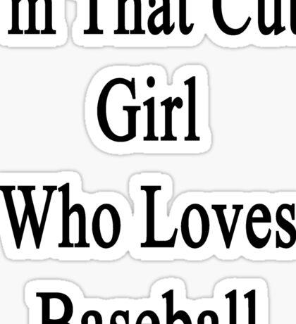 I'm That Cute Girl Who Loves Baseball Sticker