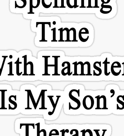 Spending Time With Hamsters Is My Son's Therapy  Sticker