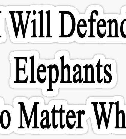 I Will Defend Elephants No Matter What Sticker