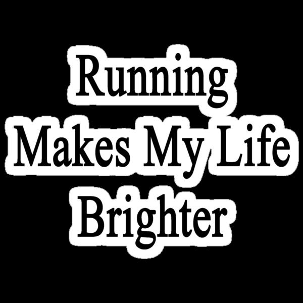 Running Makes My Life Brighter by supernova23
