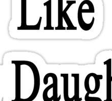 Good Plumbers Like My Daughter Aren't Cheap Sticker