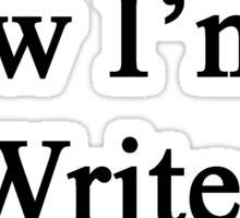 Now I'm A Writer Sticker