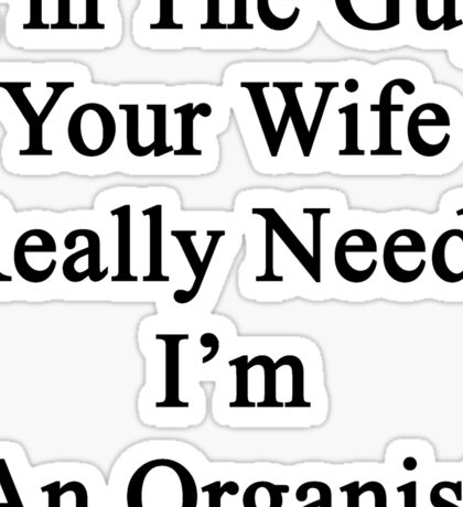 I'm The Guy Your Wife Really Needs I'm An Organist  Sticker