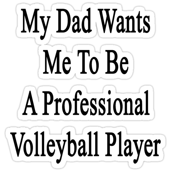 My Dad Wants Me To Be A Professional Volleyball Player  by supernova23