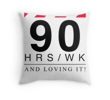 Apple - 90 Hours A Week And Loving It! Throw Pillow